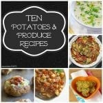 Ten Potatoes & Produce Recipes Roundup